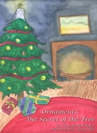 Ornaments: The Secret of the Tree by Shon-Mark Schafer