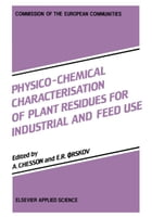 Physico-Chemical Characterisation of Plant Residues for Industrial and Feed Use by Andrew Chesson