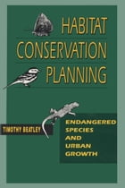 Habitat Conservation Planning: Endangered Species and Urban Growth by Timothy Beatley