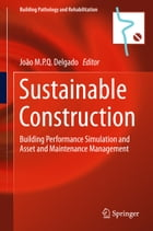 Sustainable Construction: Building Performance Simulation and Asset and Maintenance Management by João M.P.Q. Delgado