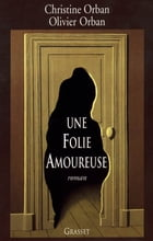 Une folie amoureuse by Christine Orban