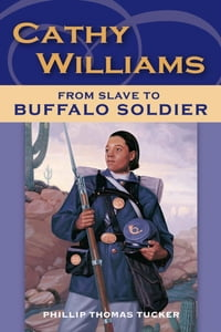 Cathy Williams: From Slave to Buffalo Soldier