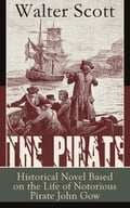 9788026840299 - Walter Scott: The Pirate: Historical Novel Based on the Life of Notorious Pirate John Gow: Adventure Novel Based on a True Story, by the Author of Waverly, Rob Roy, Ivanhoe, The Guy Mannering and Anne of Geierstein - Kniha
