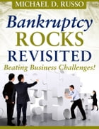 Bankruptcy Rocks Revisited: Beating Business Challenges by Michael D. Russo