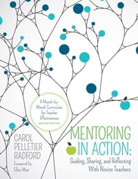 Mentoring in Action: Guiding, Sharing, and Reflecting With Novice Teachers: A Month-by-Month…