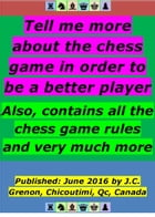 Tell me more about the chess game in order to be a better player: Also, contains all the chess game rules and very much more by Jean-Claude Grenon