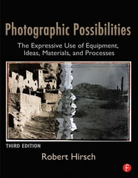 Photographic Possibilities: The Expressive Use of Equipment, Ideas, Materials, and Processes