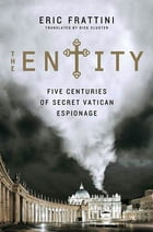 The Entity: Five Centuries of Secret Vatican Espionage by Eric Frattini