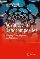 Advances in Nanocomposites: Modeling, Characterization and Applications by Shaker A. Meguid