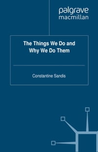The Things We Do and Why We Do Them