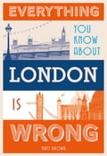 Everything You Know About London is Wrong 111e4d39-f6ba-4606-9b14-bd1cc2b60eb5