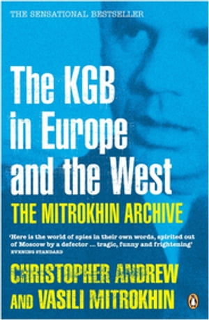 The Mitrokhin Archive The KGB in Europe and the West