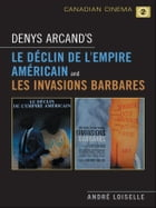 Denys Arcand's Le Declin de l'empire americain and Les Invasions barbares by Andrê Loiselle