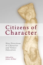 Citizens of Character: New Directions in Character and Values Education by James Arthur