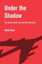 Under the Shadow: The Atomic Bomb and Cold War Narratives