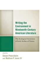 Writing the Environment in Nineteenth-Century American Literature: The Ecological Awareness of…