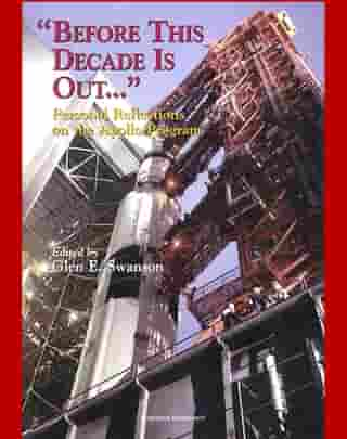 """Apollo and America's Moon Landing Program - """"Before This Decade is Out...."""" Personal Reflections on the Apollo Program (NASA SP-4223) by von Braun, Kranz, Lunney, Duke, Schmitt, Low, Faget, Webb"""