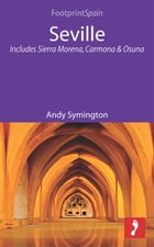 Seville: Includes Sierra Morena, Carmona & Osuna by Andy Symington
