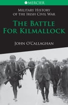 The Battle for Kilmallock: Military History of the Irish Civil War by John  O'Callaghan
