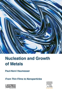 Book Nucleation and Growth of Metals: From Thin Films to Nanoparticles by Paul-Henri Haumesser