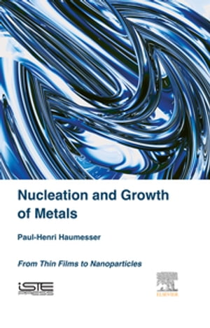 Nucleation and Growth of Metals From Thin Films to Nanoparticles