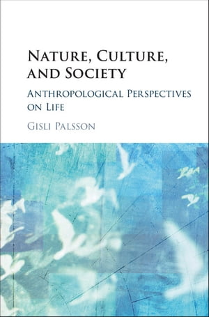 Nature,  Culture,  and Society Anthropological Perspectives on Life