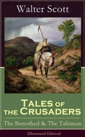 9788026840275 - Walter Scott: Tales of the Crusaders: The Betrothed & The Talisman (Illustrated Edition): Historical Novels Set in the Time of Crusade Wars and King Richard the Lionheart, From the Author of Waverly, Rob Roy, Ivanhoe, The Pirate, Old Mortality and The Guy Mannerin - Kniha
