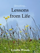 Unveiling... Lessons from Life by Lynette Woods