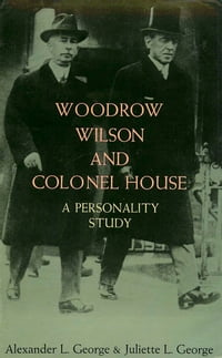 Woodrow Wilson and Colonel House: A Personality Study