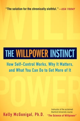 Book The Willpower Instinct: How Self-Control Works, Why It Matters, and What You Can Do to Get More of… by Kelly McGonigal