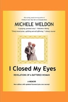 I Closed My Eyes: Revelations of A Battered Woman by Michele Weldon