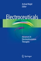 Electroceuticals: Advances in Electrostimulation Therapies by Arshad Majid