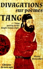 Divagations sur poèmes Tang: & Tang poetry in the anglo-saxon style by Alexis Brossollet