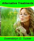 Alternative Treatments: A Natural Approach To Healing The Body With This Definitive Guide On Liver Cancer Treatment, Western by Gwendolyn D. Tucker