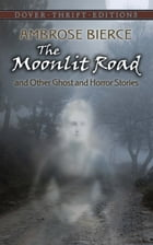 The Moonlit Road and Other Ghost and Horror Stories by Ambrose Bierce