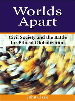 Worlds Apart Civil Society and the Battle for Ethical Globalization
