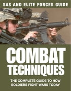 Combat Techniques: The Complete Guide to How Soldiers Fight Wars Today by Chris McNab