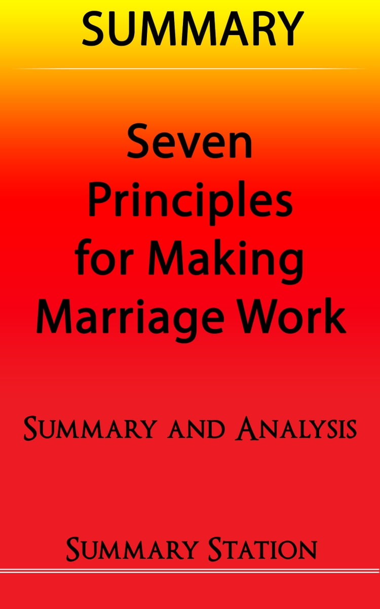 For Marriage Seven Principles Work Summary The Making