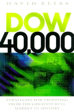 Book Dow 40,000: Strategies for Profiting From the Greatest Bull Market in History by Elias, David