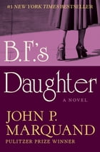 B.F.'s Daughter: A Novel by John P. Marquand
