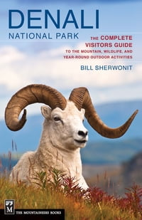 Denali National Park: The Complete Visitors Guide to the Mountain, Wildlife, and Year-Round Outdoor…