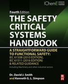 The Safety Critical Systems Handbook: A Straightforward Guide to Functional Safety: IEC 61508 (2010 Edition), IEC 61511 (2015 Edition) and by David J. Smith, BSc, PhD, CEng, FIEE, FIQA, HonFSaRS, MIGasE.