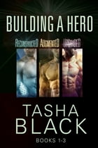 Building a Hero: The Complete Trilogy by Tasha Black