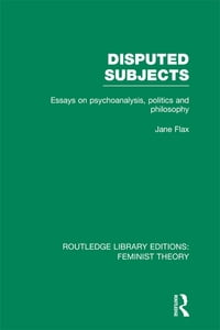 Disputed Subjects (RLE Feminist Theory): Essays on Psychoanalysis, Politics and Philosophy