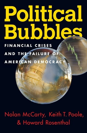 Political Bubbles Financial Crises and the Failure of American Democracy
