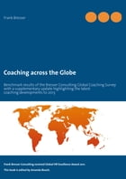 Coaching across the Globe: Benchmark results of the Bresser Consulting Global Coaching Survey with a supplementary update highl by Frank Bresser