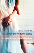 The Cheek Perforation Dance by Sean Thomas