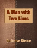 A Man with Two Lives by Ambrose Bierce
