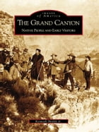 Grand Canyon, The: Native People and Early Visitors by Kenneth Shields Jr.