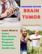 Brain Tumor: Learn What Is Cause, Risk Factors, Symptoms, Diagnosis, Treatment, Health Care by National Cancer Institute